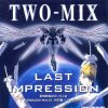 TWO-MIX - Last Impression