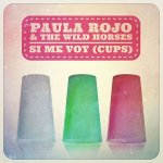 Paula Rojo & The Wild Horses - Si me voy (Cups)
