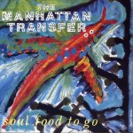 The Manhattan Transfer - Soul food to go