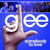 Glee - Somebody To Love