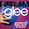 Glee - Somebody That I Used To Know